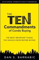 The Ten Commandments of Condo Buying : The Most Important Things You Should Know Before Buying - Dan S. Barnabic