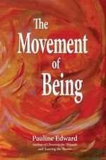 The Movement of Being - Pauline Edward