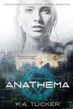Anathema : Causal Enchantment Series, Book 1 - K A Tucker