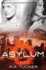 Asylum : Causal Enchantment Series - K A Tucker