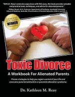 Toxic Divorce : A Workbook for Alienated Parents - Kathleen Reay