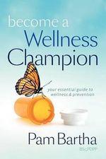 Become a Wellness Champion - Pam M Bartha