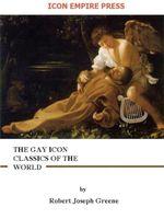 The Gay Icon Classics of the World - Robert Joseph Greene
