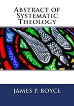 Abstract of Systematic Theology - Rev James Petrigru Boyce