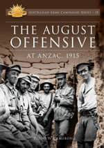 The August Offensive at Anzac 1915 : Australian Army Campaigns Series: Book 10 - David W. Cameron