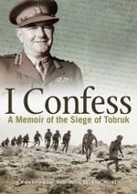 I Confess : A Memoir of the Siege of Tobruk - John Joseph Murray