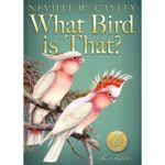 What Bird Is That? - Neville W. Cayley