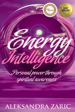 Energy Intelligence : Personal Power Through Spiritual Awareness - Aleksandra BSL Zaric