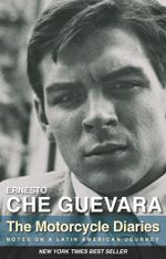 The Motorcycle Diaries : Notes on a Latin American Journey - Ernesto Che Guevara