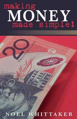 Making Money Made Simple!  : 20th Edition - Noel Whittaker