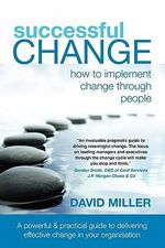Successful Change : How to Implement Change Through People - David Miller