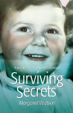 Surviving Secrets : A Journey of Resilience and Courage - Margaret Watson