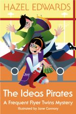 The Ideas Pirates : A Frequent Flyer Twins Mystery - Hazel Edwards