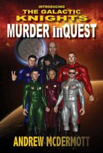Murder inQuest - Introducing The Galactic Knights - Andrew McDermott