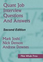 Quant Job Interview Questions and Answers (Second Edition) : CCH Code 39574A - Mark Joshi