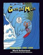 The Complete Adventures of Gonad Man : v. 1, 1993-1999 - Mark Sutherland