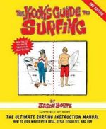 The Kook's Guide to Surfing : The Ultimate Surfing Instruction Manual - Jason Borte