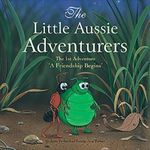 The Little Aussie Adventurers : The 1st Adventure : 'A Friendship Begins' - Natalie Jane Parker