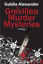 The Grevillea Murder Mysteries -  A Trilogy - 3 Books in 1 - Goldie Alexander