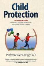 Child Protection : The Essential Guide for Teachers & Other Professionals Whose Work Involves Children - Freda Briggs