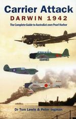 Carrier Attack Darwin 1942 : The Complete Guide to Australia's Own Pearl Harbor - Tom Lewis
