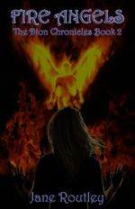 Fire Angels : The Dion Chronicles - Jane Routley