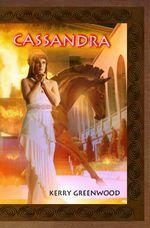 Cassandra : The Delphic Women - Kerry Greenwood