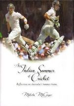 An Indian Summer of Cricket : Reflections on Australia's Summer Game - Malcolm McGregor