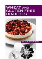 Wheat and Gluten Free Diabetes - Dr. Sue Shepherd