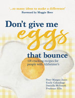 Don't Give Me Eggs That Bounce : 118 cracking recipes for people with Alzheimer's - Peter Morgan-Jones