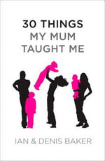 30 Things My Mum Taught Me - Denis Baker