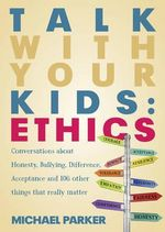 Ethics : 101 Conversations to Have With Your Kids - Michael Parker