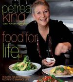 Food For Life : Healthy Holistic Healing Recipes to Enhance Life - Petrea King