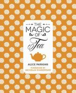 The Magic of Tea - Alice Parsons