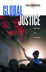 Global Justice : Liberation and Socialism - Ernesto Che Guevara
