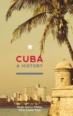 Cuba : A History - Sergio Guerra-Vilaboy