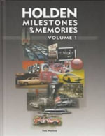 Holden Milestones & Memories : Volume 1 - Eric Norton