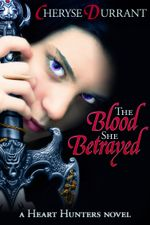 The Blood She Betrayed : The Heart Hunters - Cheryse Durrant