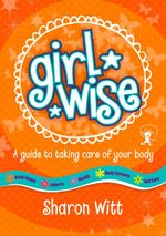 Girl Wise : A Guide to Taking Care of Your Body