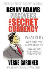 Benny Adams Discovers The Secret Currency : There is a Secret Money System! - Verne Gardiner