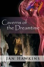 Caverns of the Dreamtime - Jan Hawkins