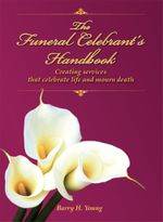 The Funeral Celebrant's Handbook - Barry H. Young