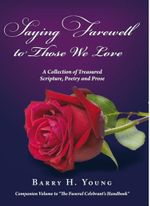 Saying Farewell to Those We Love : A Collection of Treasured Scripture, Poetry and Prose - Barry H. Young