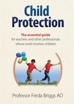 Child Protection : The Essential Guide for Teachers and Other Professionals whose Work Involves Children - Freda Briggs