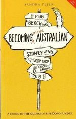 Becoming More Australian 2nd Edition : A Guide to the Quirks of Life Down Under - Sandra Peter