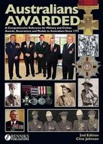 Australians Awarded : A Comprehensive Reference for Military and Civilian Awards, Decorations and Medals to Australians Since 1772 - Clive Johnson
