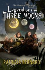 Legend of the Three Moons : The M'dgassy Chronicles - Patricia Bernard