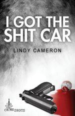 I Got the Shit Car : Crime Shots - Lindy Cameron