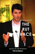 How to Get Out of the Rut Race : And Live the Life You Deserve - Phil Schibeci