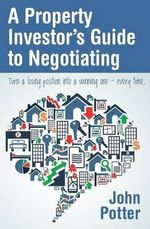 Property Investor's Guide to Negotiating - John Potter
